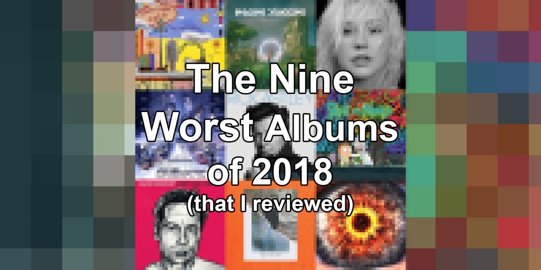 The Nine Worst Albums of 2018 (according to me) – The Pod Report